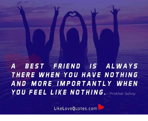 A Best Friendis Always There When You Have Nothing And More
