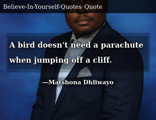 A Bird Doesn't Need a Parachute When Jumping Off a Cliff