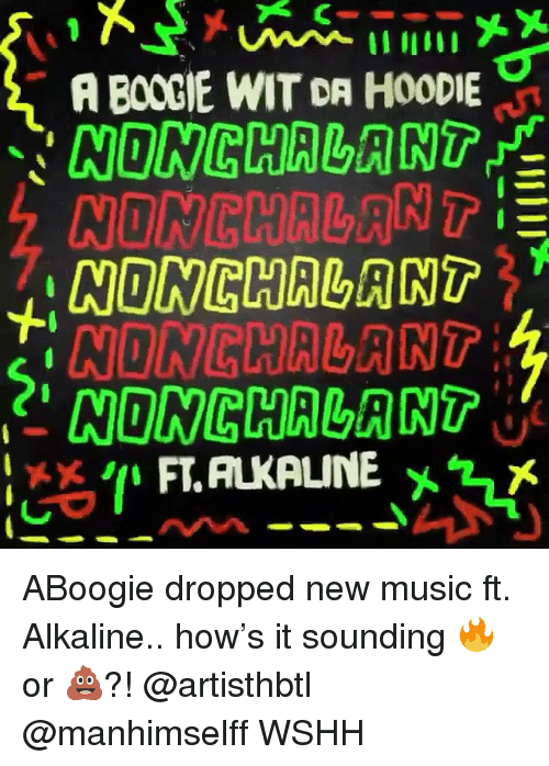 Memes, Music, and Wshh: A BOOGIE WIT DR HOODIE  NONCHALANT  NONCHALANT  NONCHALANT  NIONGHALANT ABoogie dropped new music ft. Alkaline.. how's it sounding 🔥 or 💩?! @artisthbtl @manhimselff WSHH