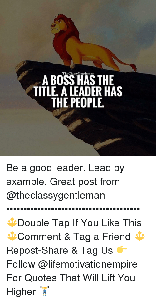 A Boss Has The Title A Leader Has The People Be A Good Leader Lead