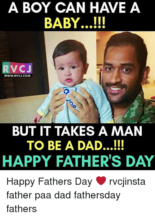 Dad, Fathers Day, and Memes: A BOY CAN HAVE A  BABY...!!!  RVCJ  WWW. RVCJ.COM  BUT IT TAKES A MAN  TO BE A DAD...  HAPPY FATHER'S DAY Happy Fathers Day ❤️ rvcjinsta father paa dad fathersday fathers