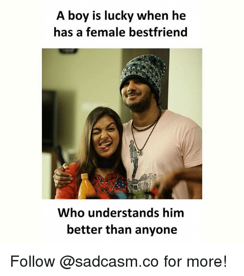 Memes, Boy, and 🤖: A boy is lucky when he  has a female bestfriend  Who understands him  better than anyone Follow @sadcasm.co for more!