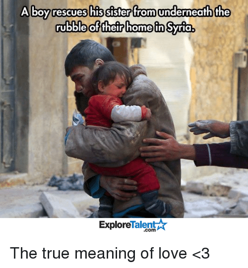 Memes, 🤖, and Talented: A boy rescues  his sister from underneath the  rubble of their homein Syria  Talent  Explore The true meaning of love <3