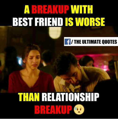 A Breakup With Best Friend Is Worse The Ultimate Quotes Than