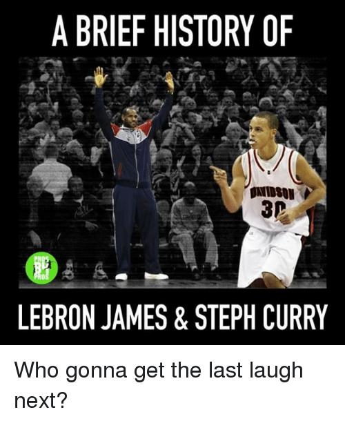 LeBron James, Memes, and History: A BRIEF HISTORY OF  LEBRON JAMES& STEPH CURRY Who gonna get the last laugh next?