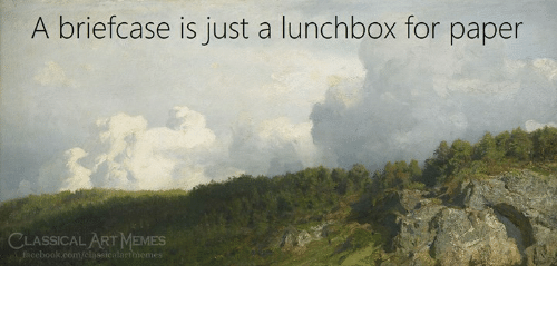 Facebook, Memes, and facebook.com: A briefcase is just a lunchbox for paper  CLASSICAL ART MEMES  facebook.com/classicalartmiemes