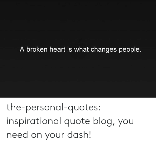 A Broken Heart Is What Changes People The-Personal-Quotes ...