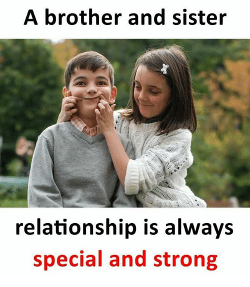 A Brother And Sister Relationship Is Always Special And Strong
