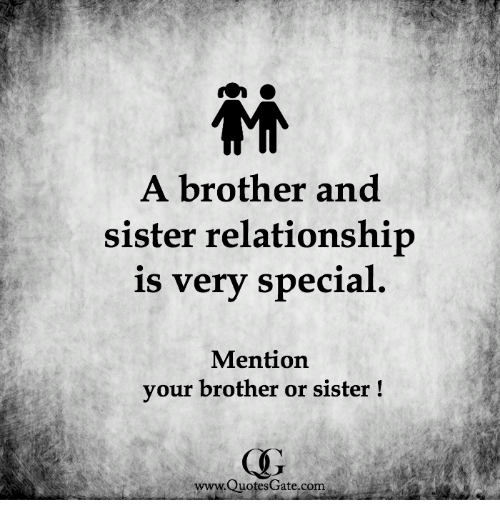 A Brother And Sister Relationship Is Very Special Mention Your
