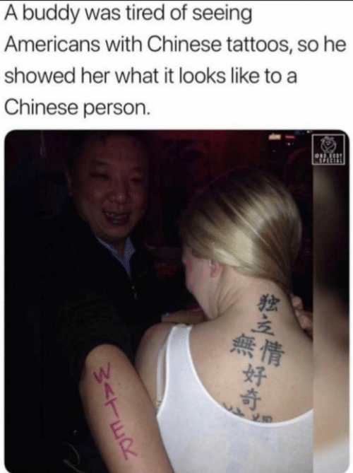 Tattoos, Chinese, and Her: A buddy was tired of seeing  Americans with Chinese tattoos, so he  showed her what it looks like to a  Chinese person  SPECIAL  Sor  無情  好  W<TER