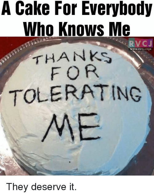 a cake for everybody who knows me rvcj com thanks for tolerating me