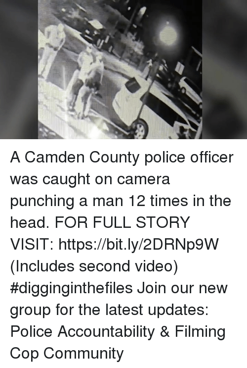 Community, Head, and Memes: A Camden County police officer was caught on camera punching a man 12 times in the head. FOR FULL STORY VISIT: https://bit.ly/2DRNp9W (Includes second video) #digginginthefiles Join our new group for the latest updates: Police Accountability & Filming Cop Community
