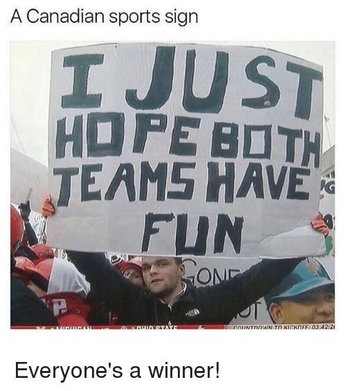 A Canadian Sports Sign I Just Hope Both Teams Have Fun On Everyones