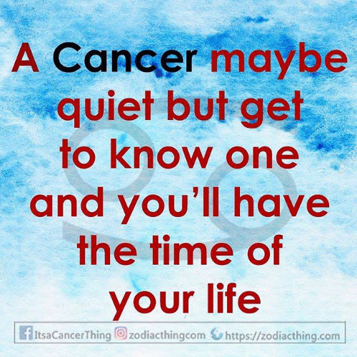 Life, Cancer, and Quiet: A Cancer maybe  quiet but get  to know one  and you'll have  the time of  your life  fItsaCancerThing zodiacthingcom https://zodiacthing.com