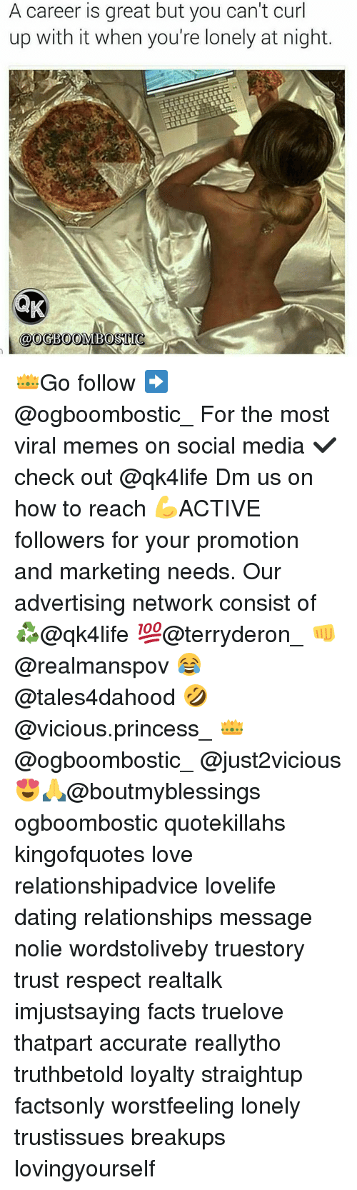 Dating, Facts, and Love: A career is great but you can't curl  up with it when you're lonely at night. 👑Go follow ➡@ogboombostic_ For the most viral memes on social media ✔check out @qk4life Dm us on how to reach 💪ACTIVE followers for your promotion and marketing needs. Our advertising network consist of ♻@qk4life 💯@terryderon_ 👊@realmanspov 😂@tales4dahood 🤣@vicious.princess_ 👑@ogboombostic_ @just2vicious😍🙏@boutmyblessings ogboombostic quotekillahs kingofquotes love relationshipadvice lovelife dating relationships message nolie wordstoliveby truestory trust respect realtalk imjustsaying facts truelove thatpart accurate reallytho truthbetold loyalty straightup factsonly worstfeeling lonely trustissues breakups lovingyourself