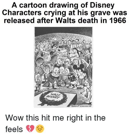 Crying, Disney, and Memes: A cartoon drawing of Disney  Characters crying at his grave was  released after Walts death in 1966  WALT Wow this hit me right in the feels 💔😔