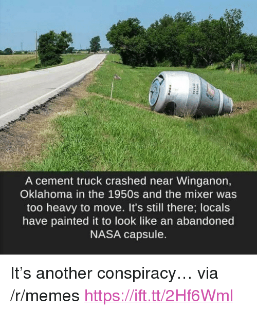 """Memes, Nasa, and Oklahoma: A cement truck crashed near Winganon,  Oklahoma in the 1950s and the mixer was  too heavy to move. It's still there; locals  have painted it to look like an abandoned  NASA capsule. <p>It's another conspiracy… via /r/memes <a href=""""https://ift.tt/2Hf6Wml"""">https://ift.tt/2Hf6Wml</a></p>"""