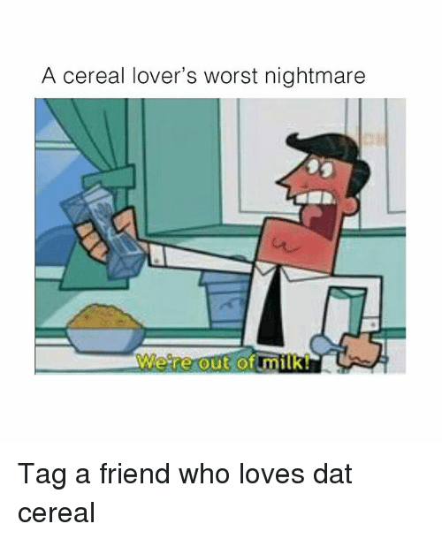 Memes, 🤖, and Milk: A cereal lover's worst nightmare  Weare Out of milk! Tag a friend who loves dat cereal