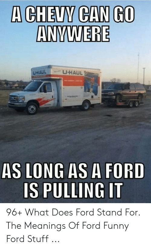 What Does Chevy Stand For >> A Chevy Can Go Anywere Uhaul Uhaul As Long As A Ford Is