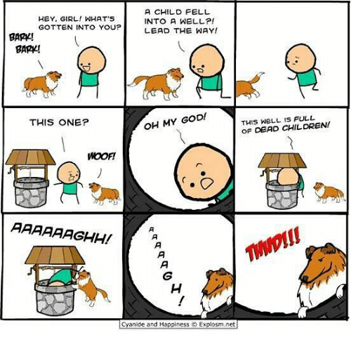 Children, God, and Memes: A CHILD FELL  HEY, GIRL! WHAT'S  INTO A WELL?!  GOTTEN INTO YOU?  LEAD THE WAY!  BARK!  BARK!  OH MY GOD!  THIS ONE?  THIS WELL CHILDREN!  OF DEAD AAAAAAGHH!  Cyanide and Happiness O Explosm.net
