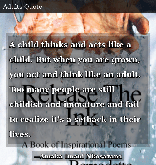 A Child Thinks and Acts Like a Child but When You Are Grown ...