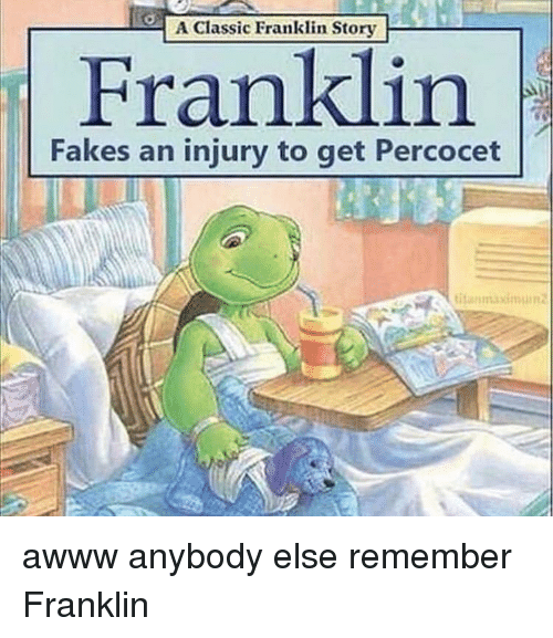 Percocet, Awww, and Remember: A Classic Franklin Story  Franklin  Fakes an injury to get Percocet  titanmaxim