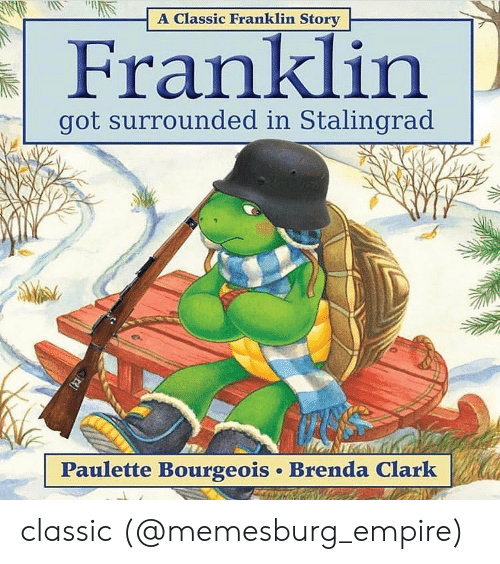 Empire, Memes, and 🤖: A Classic Franklin Story  Franklin  got surrounded in Stalingrad  Paulette Bourgeois Brenda Clark classic (@memesburg_empire)