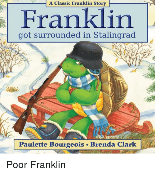 Got, Stalingrad, and Story: A Classic Franklin Story  got surrounded in Stalingrad  Paulette Bourgeois . Brenda Clarlk Poor Franklin