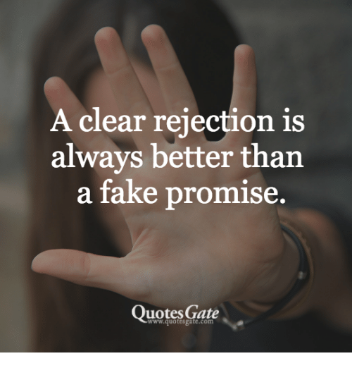 Promise Quotes A Clear Rejection Is Always Better Than a Fake Promise Quotes Gate  Promise Quotes
