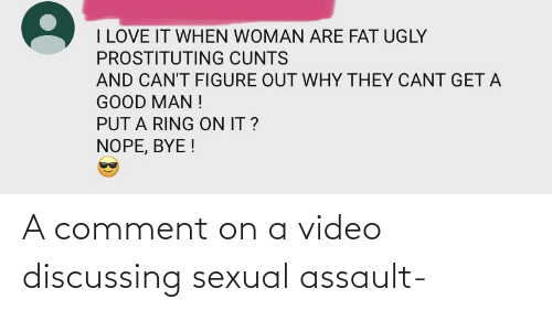 Video, Comment, and Sexual Assault: A comment on a video discussing sexual assault-