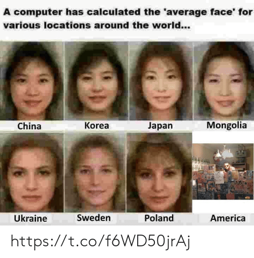 America, China, and Computer: A computer has calculated the 'average face' for  various locations around the world...  China  Korea  Japan  Mongolia  Ükraine  Sweden  Poland  America https://t.co/f6WD50jrAj