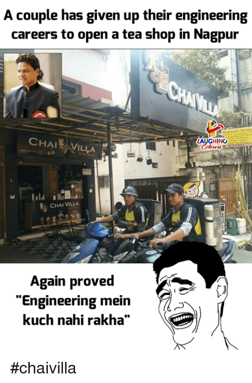 "Engineering, Indianpeoplefacebook, and Tea: A couple has given up their engineering  careers to open a tea shop in Nagpur  CHAIRVIL  LAUGHINO  of  LA  CHAI VILLA  Again proved  ""Engineering mein  kuch nahi rakha"" #chaivilla"