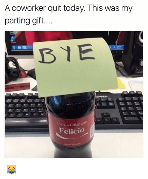 A Coworker Quit Today This Was My Parting Gif BYE Share a
