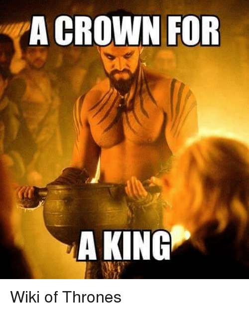 a crown for a king wiki of thrones meme on me me