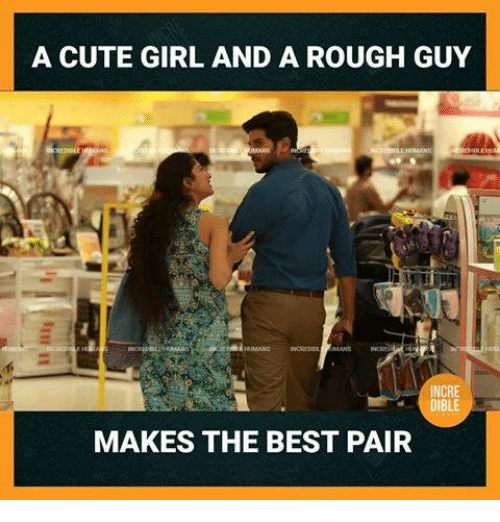 Cute, Memes, and Best: A CUTE GIRL AND A ROUGH GUY  INCRE  DIBLE  MAKES THE BEST PAIR