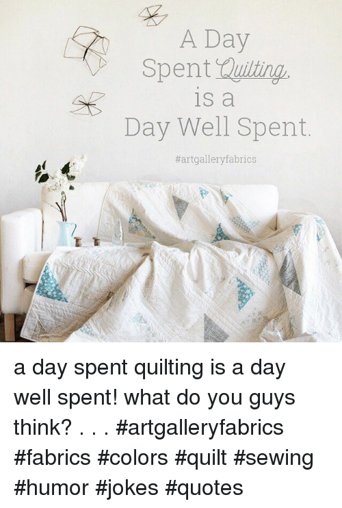 A Day 1s A Day Well Spent A Day Spent Quilting Is A Day Well Spent