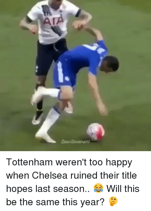 Memes, 🤖, and Tottenham: A/  EdenWazaad0 Tottenham weren't too happy when Chelsea ruined their title hopes last season.. 😂⠀ Will this be the same this year? 🤔