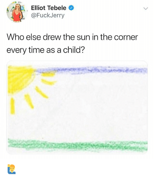 Funny, Time, and Sun: a Elliot Tebele  @FuckJerry  Who else drew the sun in the corner  every time as a child? 🙋♂️