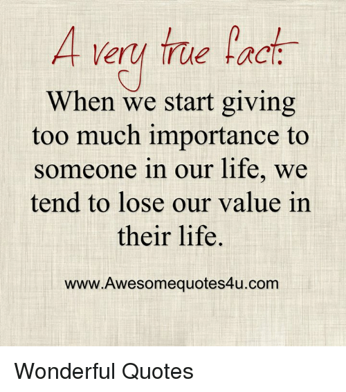 A Ery True Fact When We Start Giving Too Much Importance to ...