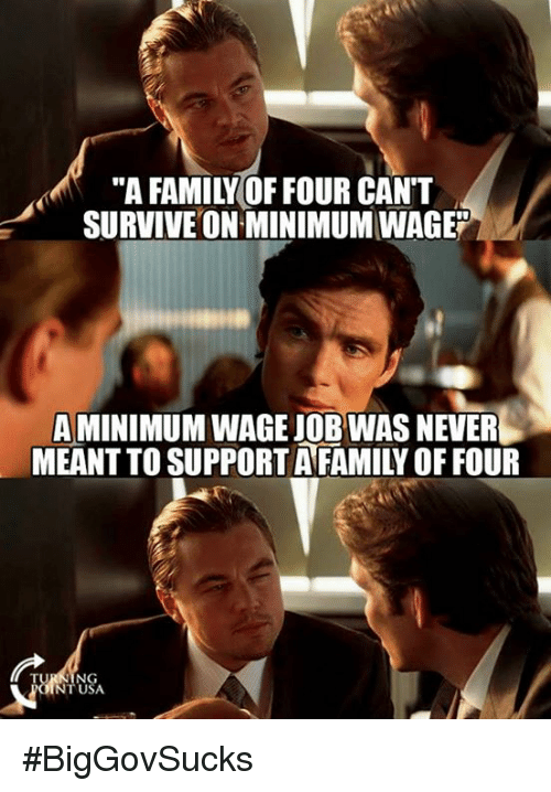 """Family, Memes, and Minimum Wage: """"A FAMILY OF FOUR CANT  SURVIVE ON MINIMUM WAGE""""  A MINIMUM WAGE JOB WAS NEVER  MEANT TO SUPPORT AFAMILY OF FOUR  USA  NT USA #BigGovSucks"""