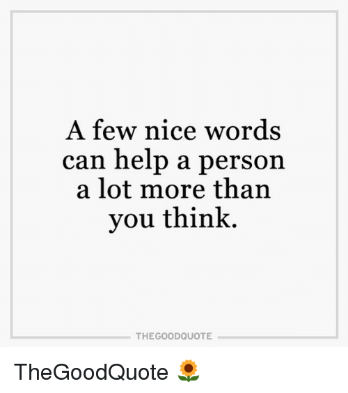 A Few Nice Words Can Help A Person A Lot More Than You Think The