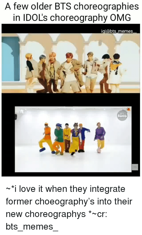 Love, Memes, and Omg: A few older BTS choreographies  in IDOL's choreography OMG  igl@bts memes  Bomb ~*i love it when they integrate former choeography's into their new choreographys *~cr: bts_memes_