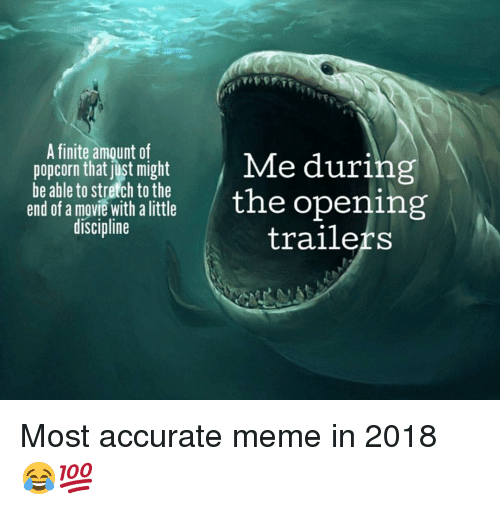 Gym, Meme, and Movie: A finite amount of  popcorn that jist might  be able to stretch to the  n the opening  trailers  end of a movie with it  discipline Most accurate meme in 2018 😂💯