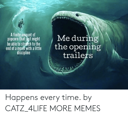 Dank, Memes, and Target: A finite amount of  popcorn that just might  be able to stretch to the  end of a mgvie with a little  discipline  Me during  the opening  trailers Happens every time. by CATZ_4LIFE MORE MEMES