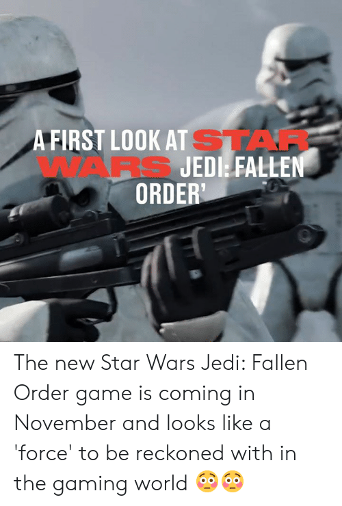 Dank, Jedi, and Star Wars: A FIRST LOOK AT STAF  WARS JEDI FALLEN  ORDER' The new Star Wars Jedi: Fallen Order game is coming in November and looks like a 'force' to be reckoned with in the gaming world 😳😳