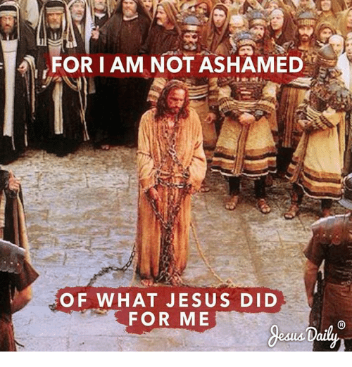 A FOR I AM NOT ASHAMED OF WHAT JESUS DID FOR ME | Jesus Meme