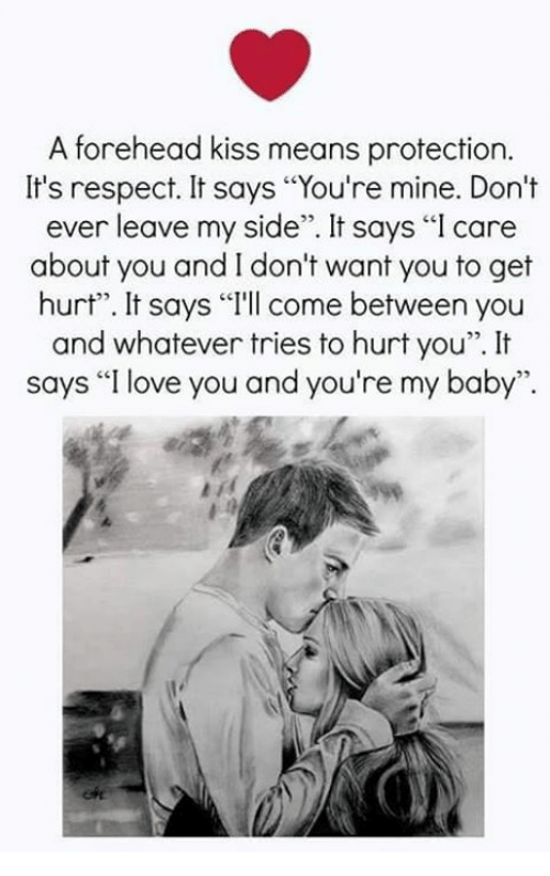 "Love, Memes, and Respect: A forehead kiss means protection.  It's respect. It says ""You're mine. Don't  ever leave my side"". It says ""I care  about you and I don't want you to get  hurt"". It says ""T'll come between you  and whatever tries to hurt you""It  says ""I love you and you're my baby"".  Tu  25"