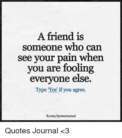 A Friend Is Someone Who Can See Your Pain Whe You Are ...