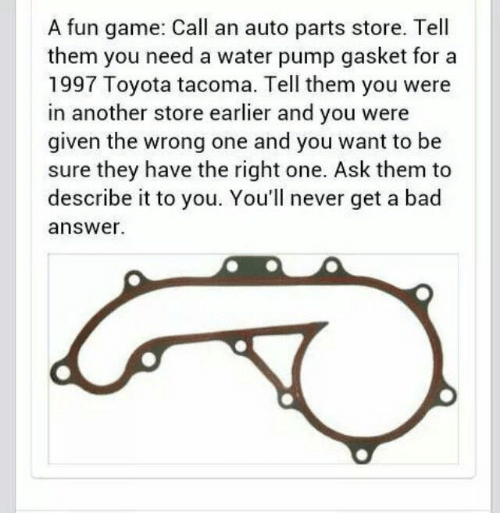 Toyota Parts Store >> A Fun Game Call An Auto Parts Store Tell Them You Need A Water Pump