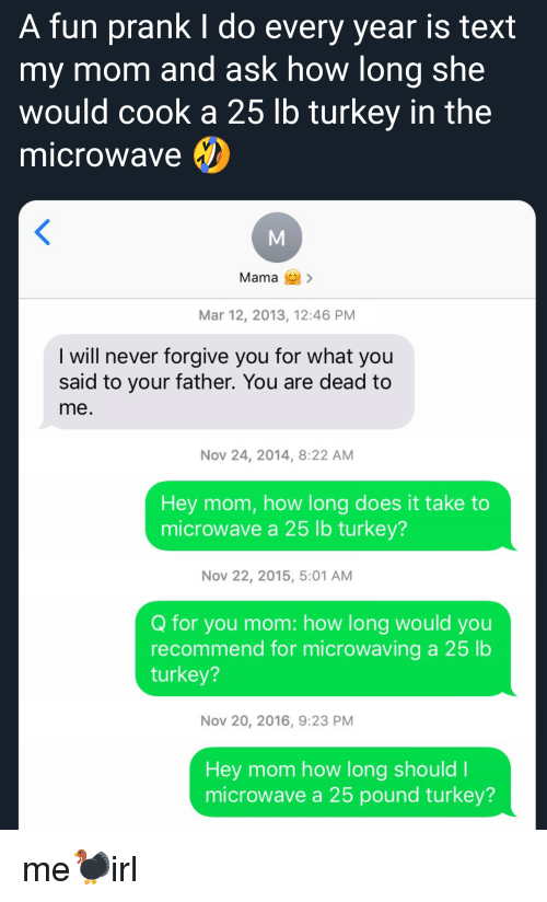 A Fun Prank I Do Every Year Is Text My Mom and Ask How Long She